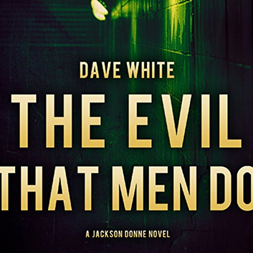 The Evil That Men Do     Jackson Donne, Book 2              By:                                                                                                                                 Dave White                               Narrated by:                                                                                                                                 Andy Caploe                      Length: 7 hrs and 50 mins     4 ratings     Overall 4.8
