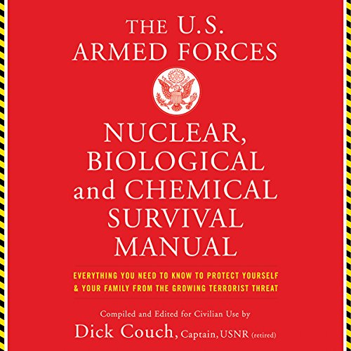US Armed Forces Nuclear, Biological and Chemical Survival Manual                   By:                                                                                                                                 Dick Couch                               Narrated by:                                                                                                                                 Brian Troxell                      Length: 6 hrs and 59 mins     4 ratings     Overall 5.0