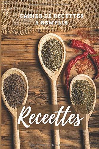 Recettes: Carnet de recette a remplir - pour de vos 100 délicieuses recettes a 5 étoiles  - Magnifique journal  et cahier facile a remplir
