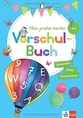 Klett Mein großes buntes Vorschul-Buch: ab 5 Jahren, Zahlen, Buchstaben, Konzentration