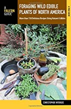 Foraging Wild Edible Plants of North America: More than 150 Delicious Recipes Using Nature's Edibles (A Field Guide)