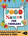 Food Names For Toddlers: Amazing Picture Book To Teach Your Toddler 50 Healthy Foods Names Rich in essential vitamins and mineral an anti-oxidant and anti-cancer which should be known by your Toddler