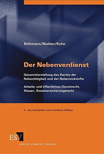 Der Nebenverdienst: Gesamtdarstellung des Rechts der Nebentätigkeit und der Nebeneinkünfte Arbeits- und öffentliches Dienstrecht, Steuer-, Sozialversicherungsrecht