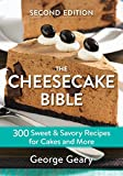 Geary, G: Cheesecake Bible: 300 Sweet and Savory Recipes for Cakes and More (The Cheesecake Bible:...