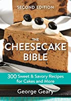 The Cheesecake Bible: 300 Sweet & Savory Recipes for Cakes and More (The Cheesecake Bible: 300 Sweet and Savory Recipes for Cakes and More)
