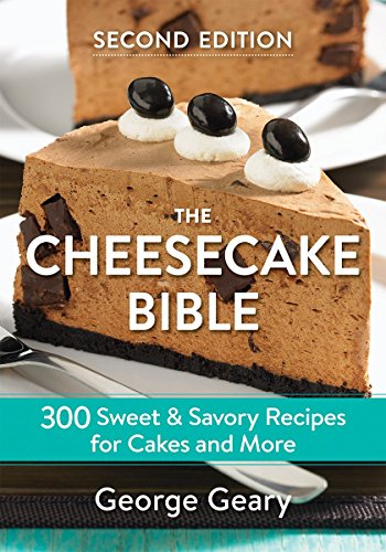 The Cheesecake Bible: 300 Sweet & Savory Recipes for Cakes a