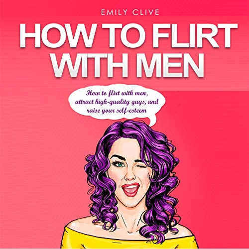 How to Flirt with Men Audiobook By Emily Clive cover art