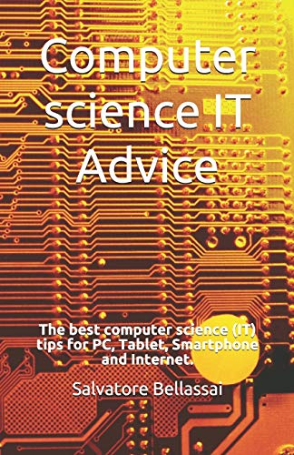 Computer Science (IT) Advice: The best computer science (IT) tips for PC, Tablet, Smartphone and Internet