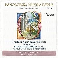 ヤスナ・グラ修道院の音楽 Vol.47 - Music from Jasna Gora Vol. 47 - Frantisek Xaver Brixi: Missa Brevis, Franciszek Perneckher Vesperae Dominicales -