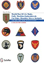 U.S.-Made, Fully Machine-Embroidered, Cut Edge Shoulder Sleeve Insignia of World War II: And How They Were Manufactured • A Collector's Guide