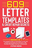 609 Letter Templates & Credit Repair Secrets: 2 Books in 1: The Complete Guide to Credit Repair in Less Than 30 Days by Increasing Your FICO Score + 800. The Best Strategies Used by Professionals.
