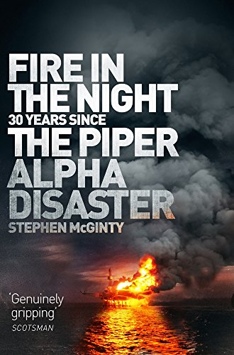 Fire in the Night: 20 Years Since the Piper Alpha Disaster