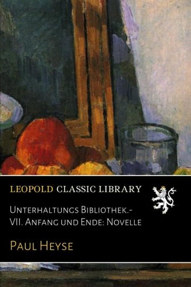 Unterhaltungs Bibliothek.- VII. Anfang und Ende: Novelle
