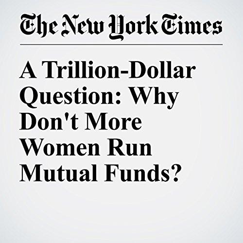 A Trillion-Dollar Question: Why Don't More Women Run Mutual Funds? copertina