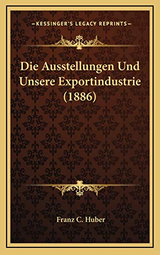 Die Ausstellungen Und Unsere Exportindustrie (1886) (German Edition) download ebooks PDF Books
