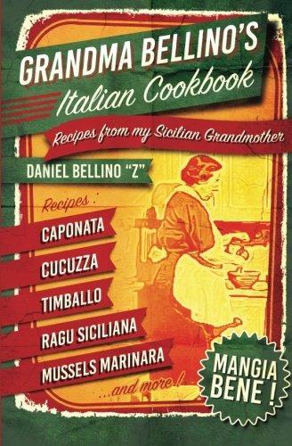Book: Grandma Bellino's Italian Cookbook - Recipes From My Sicilian Grandmother by Daniel Bellino Zwicke