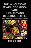 The Wholesome Jewish Cookbook With Healthy And Delicious Recipes For Beginners And Dummies