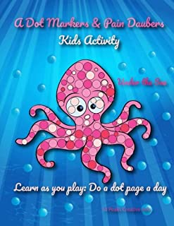 A Dot Markers & Paint Daubers Kids Activity Book: Under the Sea: Learn as you play: Do a dot page a day (Animals)