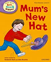 Oxford Reading Tree Read with Biff, Chip and Kipper: First Stories: Level 2: Mum's New Hat (Read with Biff, Chip & Kipper. First Stories. Level 2)