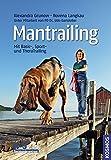 Mantrailing: Mit Basic-, Sport- und TheraTrailing - Alexandra Grunow
