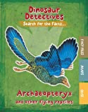 Archaeopteryx and Other Flying Reptiles (Dinosaur Detectives)