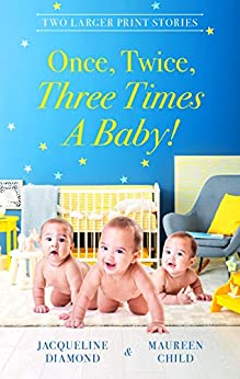 Once, Twice, Three Times A Baby!/The Surprise Triplets/Triple the Fu (Safe Harbour Medical) by [Maureen Child, Jacqueline Diamond]
