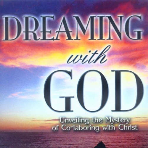 Dreaming with God: Co-laboring with God for Cultural Transformation audiobook cover art
