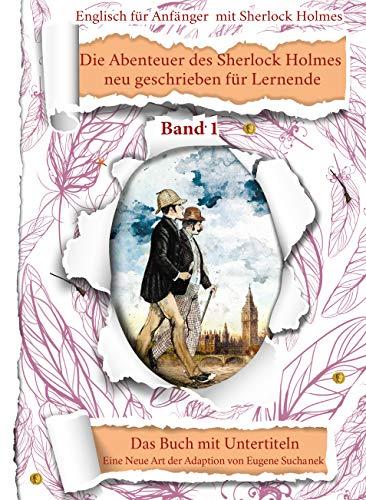 Englisch lernen für Anfänger mit den Kurzgeschichten von Sherlock Holmes. A1-A2 leichtes, einfaches zweisprachiges englisch-deutsches Buch für Jugendliche, Erwachsene