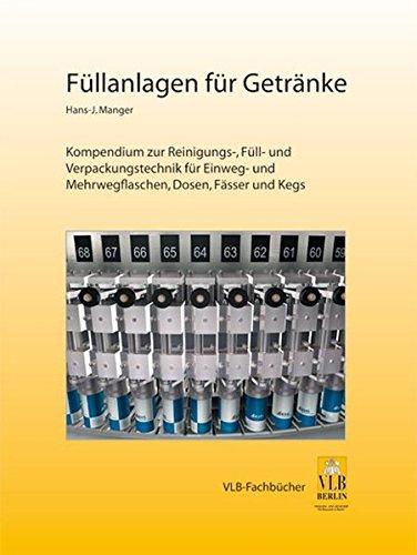 Füllanlagen für Getränke: Ein Kompendium zur Reinigungs-, Füll- und Verpackungstechnik für Einweg- und Mehrwegflaschen, Dosen, Fässer und Kegs