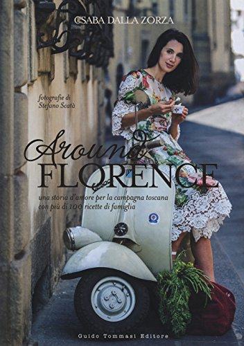 Around Florence. Una storia d'amore per la campagna toscana con più di 100 ricette di famiglia. Ediz. illustrata