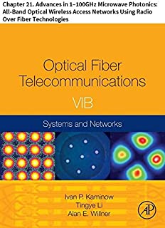 Optical Fiber Telecommunications VIB: Chapter 21. Advances in 1–100GHz Microwave Photonics: All-Band Optical Wireless Acce...