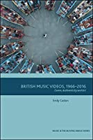 British Music Videos, 1966-2016: Genre, Authenticity and Art (Music and the Moving Image)