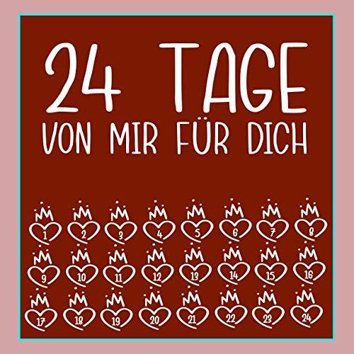 24 Tage von mir für dich: Zum Selbstgestalten für Sie und Ihn, als personalisiertes, Adventskalender zum Ausfüllen, Eintragen, Verschenken - Geschenk für Paare, Partnerin, Freund, Freundin, Kinder
