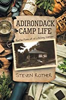 Adirondack Camp Life: Reflections of a Lifelong Camper