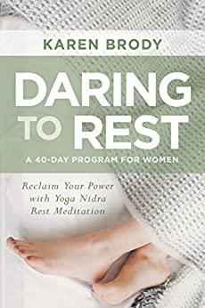 Daring to Rest: Reclaim Your Power with Yoga Nidra Rest Meditation by [Karen Brody]