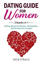 Dating Guide for Women: 3 Books in 1: Dating Advice for Women, Texting Men, Sex Positions for Couples