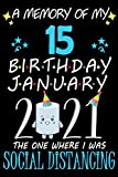 A Memory of My 15 Birthday January 2021 the one where I was Social Distancing: funny idea gift journal, Notebook for anniversary family, kids, boy or ... they 15 years old ,great Card Alternation