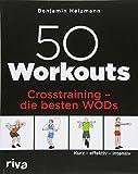 50 Workouts – Crosstraining – die besten WODs:...