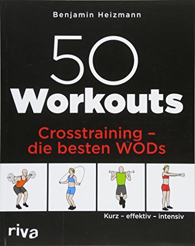 50 Workouts – Crosstraining – die besten WODs: Kurz – effektiv – intensiv