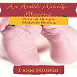 An Amish Midwife Blessing: Plain & Simple Midwife, Book 4 - Paige Millikin