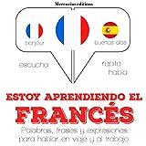 Estoy aprendiendo el francés: Escucha. Repite. Habla.