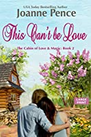 This Can't be Love [Large Print]: The Cabin of Love & Magic