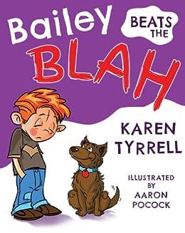 Bailey Beats the Blah by [Karen Tyrrell, Aaron Pocock]