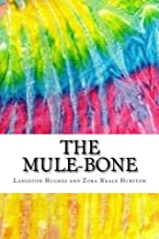 The Mule-Bone: Includes MLA Style Citations for Scholarly Secondary Sources, Peer-Reviewed Journal Articles and Critical Essays