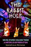 The Rabbit Hole: Weird Stories Volume Three (special issue: Weird Romance)