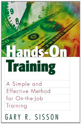 Hands-On Training: A Simple and Effective Method for on the Job Training (The Berrett-Koehler Organizational Performance Series)