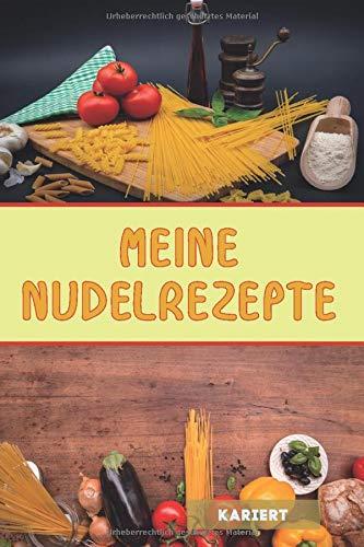 Meine Nudel Rezepte: Notizbuch für Nudeln selbst gemacht – Rezepte für Ravioli, Spätzle, Tagliatelle, Spaghetti und mehr | ca. A5 | Cover matt | Platz für 100 eigene Rezepte | KARIERT
