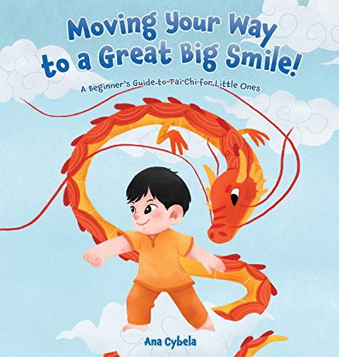 Moving Your Way to a Great Big Smile!: A Beginner's Guide to Tai Chi for Little Ones