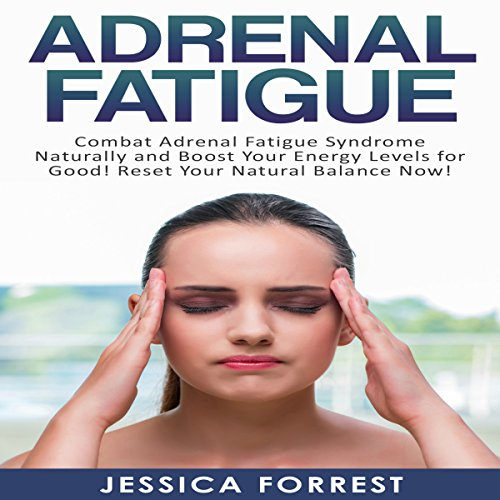 Adrenal Fatigue     Combat Adrenal Fatigue Syndrome Naturally and Boost Your Energy Levels for Good! Reset Your Natural Balance Now!              By:                                                                                                                                 Jessica Forrest                               Narrated by:                                                                                                                                 Jorie Raine Fradella                      Length: 57 mins     4 ratings     Overall 3.8