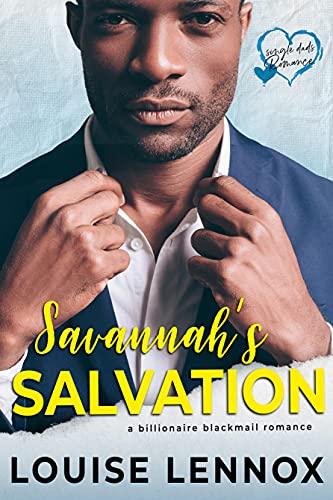 Savannah's Salvation: A Billionaire Blackmail Romance (Single Dad's Romance Book 1) by [Louise Lennox]